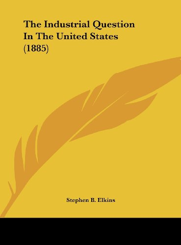 The Industrial Question In The United States (1885)