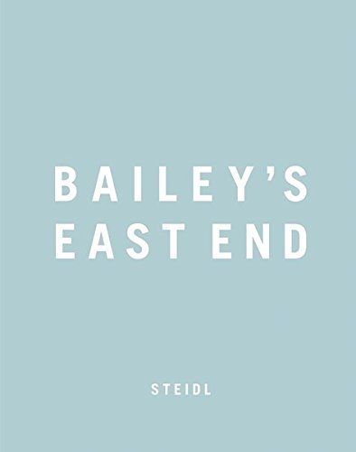 Bailey's East End by David Bailey (2014-09-15)