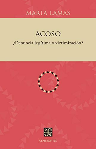 Acoso: ¿denuncia Legítima O Victimización? (Centzontle) por Marta Lamas