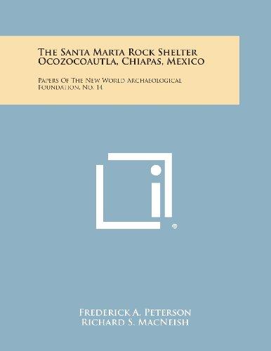 The Santa Marta Rock Shelter Ocozocoautla, Chiapas, Mexico: Papers of the New World Archaeological Foundation, No. 14