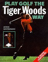 Play Golf the Tiger Woods Way: Learn The Secrets of his Power-Swing Technique by John Andrisani (1997-07-07) par John Andrisani