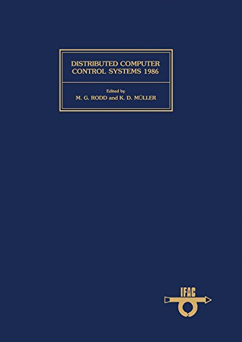 Distributed Computer Control Systems 1986: Proceedings of the Seventh IFAC Workshop, Mayschoss/Bad Neuenahr, FRG, 30 September - 2 October 1986: Workshop Proceedings (IFAC Workshop Series)