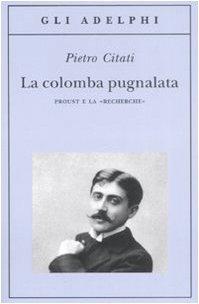 La colomba pugnalata. Proust e la «Recherche» (Gli Adelphi) por Pietro Citati