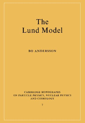 The Lund Model (Cambridge Monographs on Particle Physics, Nuclear Physics and Cosmology) by Bo Andersson (2008-11-12)
