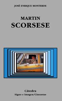 Martin Scorsese (Signo E Imagen - Signo E Imagen. Cineastas) por José Enrique Monterde