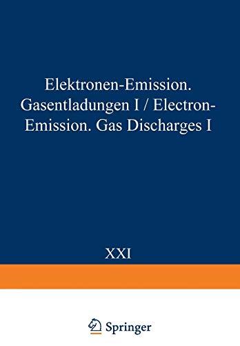 Electron-Emission Gas Discharges I / Elektronen-Emission Gasentladungen I (Handbuch der Physik   Encyclopedia of Physics)