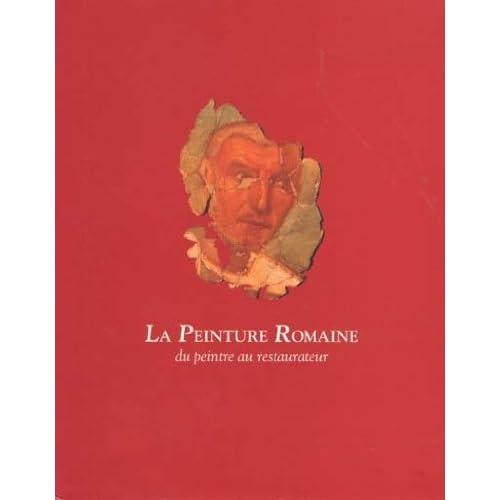 La peinture romaine: Du peintre au restaurateur