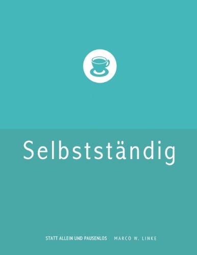 Erfolgreich selbstständig! Handbuch für Freelancer und Existenzgründer (Grafik Design, Webdesign, Fotografie, Text).: Checkliste Existenzgründung: Freiberuflich ... Versicherung, Steuern und Altersvorsorge.