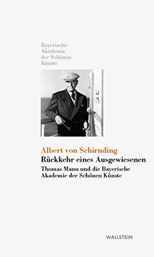 Rückkehr eines Ausgewiesenen. Thomas Mann und die Bayerische Akademie der Schönen Künste (Kleine Bibliothek der Bayerischen Akademie der Schönen Künste)