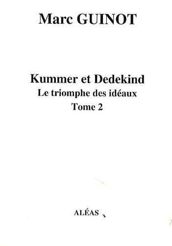 Arithmétique pour amateurs Livre VII : Kummer et Dedekind, Le triomphe des idéaux Tome 2