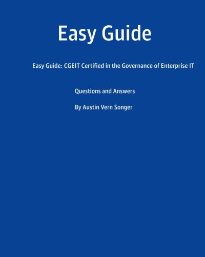 Easy Guide: CGEIT Certified in the Governance of Enterprise IT: Questions and Answers
