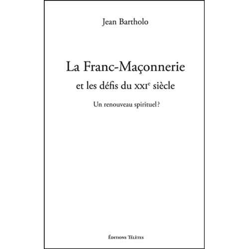 La Franc-Maçonnerie et les défis du XXIe siècle - Un renouveau spirituel ?