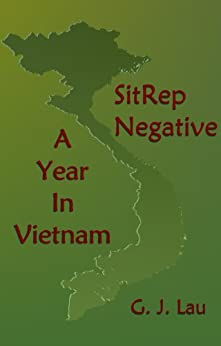 SitRep Negative: A Year In Vietnam by [Lau, G. J.]