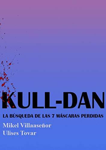 KULL-DAN: La Búsqueda de las 7 Máscaras Perdidas. por Mikel Villaseñor
