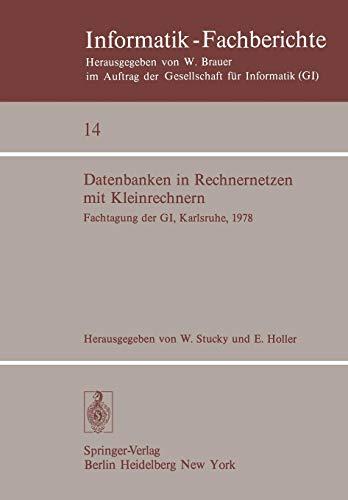 Datenbanken in Rechnernetzen mit Kleinrechnern: GI-Fachtagung mit Unterstützung durch das German Chapter der ACM, 11./12. April 1978, Kernforschungszentrum Karlsruhe (Informatik-Fachberichte, Band 14)