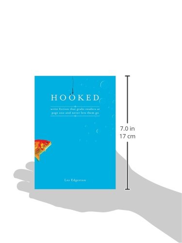 Hooked: Write Fiction That Grabs Readers at Page One and Never Lets Them Go: Write Fiction That Grabs Readers on Page One and Never Lets Them Go