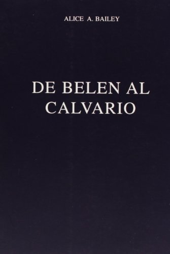 de belen al calvario / From Bethlehem to Calvary (Spanish Edition) by Alice Bailey (2012-06-30)