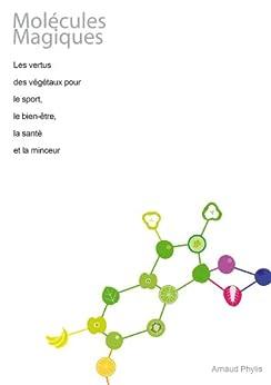 Molécules Magiques, Les vertus des végétaux pour le sport, le bien-être, la santé et la minceur par [Phylis, Arnaud]