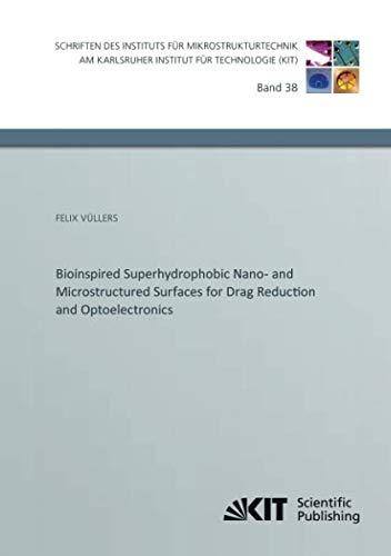 Bioinspired Superhydrophobic Nano- and Microstructured Surfaces for Drag Reduction and Optoelectronics (Schriften des Instituts für Mikrostrukturtechnik am Karlsruher Institut für Technologie)