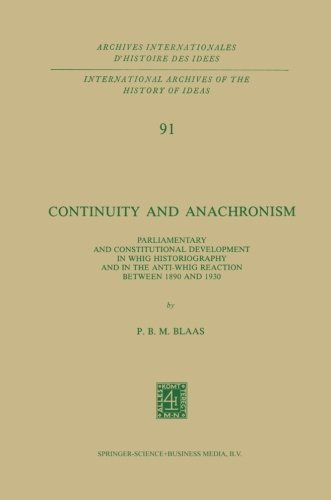 Continuity and Anachronism: Parliamentary and Constitutional Development in Whig Historiography and in the Anti-Whig Reaction Between 1890 and 1930 . ... d'histoire des idées, Band 91)