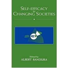 [(Self-efficacy in Changing Societies)] [ Edited by Albert Bandura ] [September, 2002]