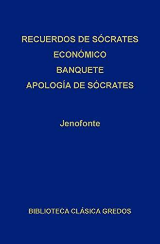 · Recuerdos de Sócrates · Económico · Banquete · Apología de Sócrates (Biblioteca Clásica Gredos nº 182) por Jenofonte