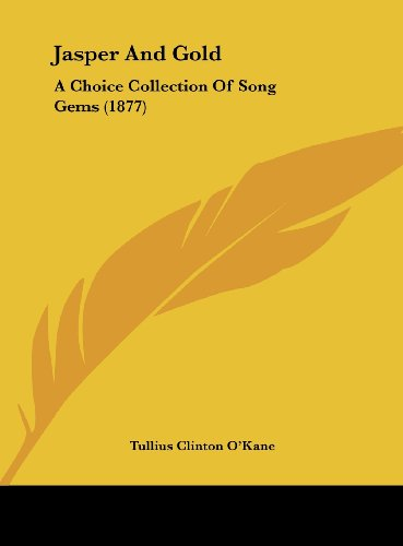 Jasper And Gold: A Choice Collection Of Song Gems (1877)