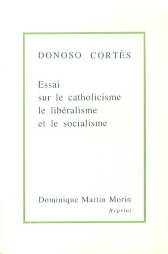 Essai sur le catholicisme, le libéralisme et le socialisme considérés dans leurs principes fondamentaux par Juan Donoso Cortés