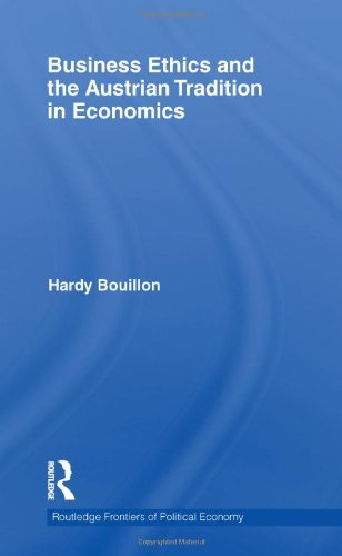 Business Ethics and the Austrian Tradition in Economics (Routledge Frontiers of Political Economy, Band 139) Francis Bouillon
