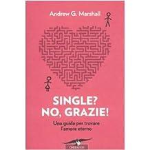 Single? No, grazie! Una guida per trovare l'amore eterno
