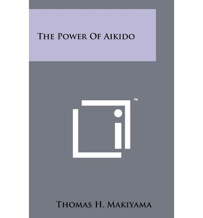 [The Power of Aikido] (By: Thomas H Makiyama) [published: October, 2011]