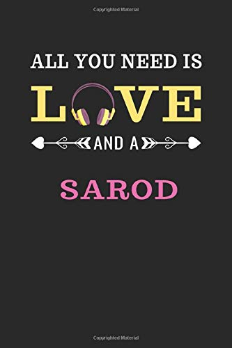 All You Need Is Love And A Sarod: Notebook / Sketchbook / Journal for Sarod Lovers | 120 Blank & Lined Pages for Writing and Drawing (6 x 9 inches)