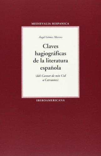 Claves hagiográficas de la literatura española . (Medievalia Hispanica) por Ángel Gómez Moreno