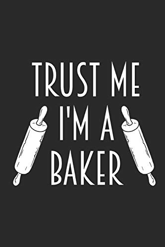 Trust Me I'm A Baker: Funny Rolling Pins Notebook | Unique Baking Journal | Gift Idea For Men, Women & Children | Personalized Lined Note Book, Individual Dairy, Special Booklet Rolling Pin Bakery