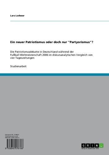 """Ein neuer Patriotismus oder doch nur """"Partyorismus""""?: Die Patriotismusdebatte in Deutschland während der Fußball-Weltmeisterschaft 2006 im diskursanalytischen Vergleich von vier Tageszeitungen"""