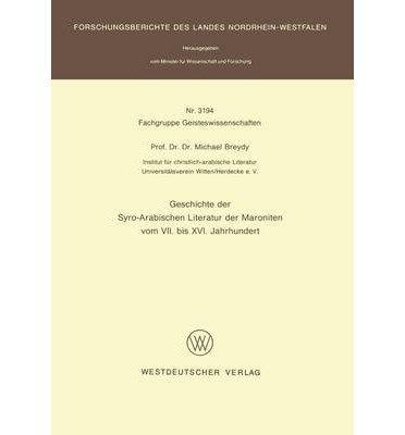 Geschichte Der Syro-Arabischen Literatur Der Maroniten Vom VII. Bis XVI. Jahrhundert (Forschungsberichte Des Landes Nordrhein-Westfalen / Fachgrup) (Paperback)(German) - Common