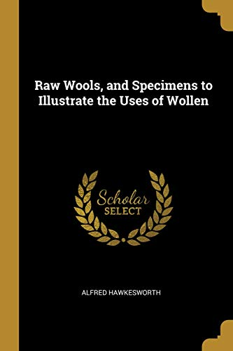 Raw Wools, and Specimens to Illustrate the Uses of Wollen Mount Crimp