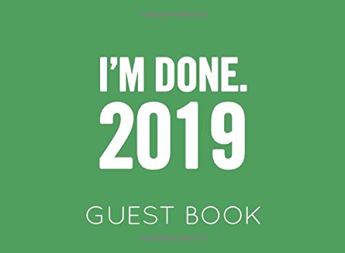 I'm Done 2019. Guest Book: Green and White Guest Book for Retirement Party. Funny and original gift for someone who is retiring
