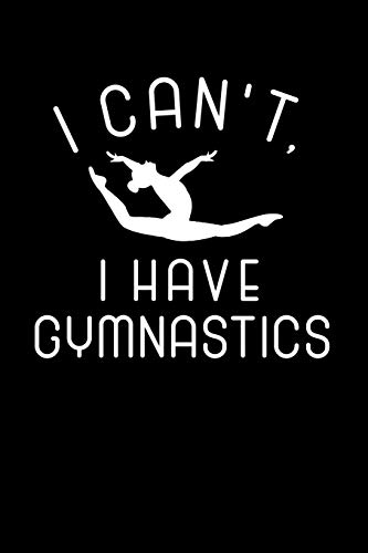 I Can't I Have Gymnastics: Gymnastics Journal Notebook di Eve Emelia
