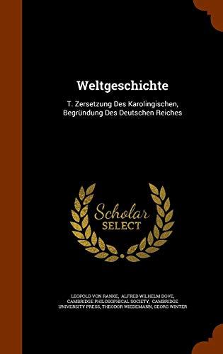 Weltgeschichte: T. Zersetzung Des Karolingischen, Begrundung Des Deutschen Reiches