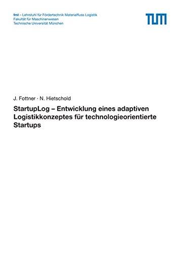 StartupLog - Entwicklung eines adaptiven Logistikkonzeptes für technologieorientierte Startups