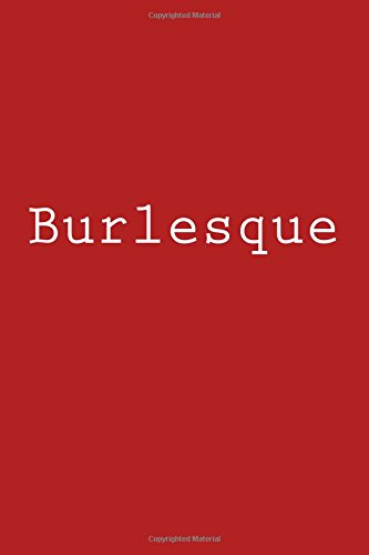 Burlesque: Notebook, 150 lined pages, softcover, 6 x 9 por Wild Pages Press