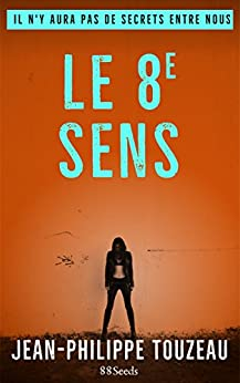 Le 8e sens : Il n'y aura pas de secrets entre nous (2016) - Jean-Philippe Touzeau