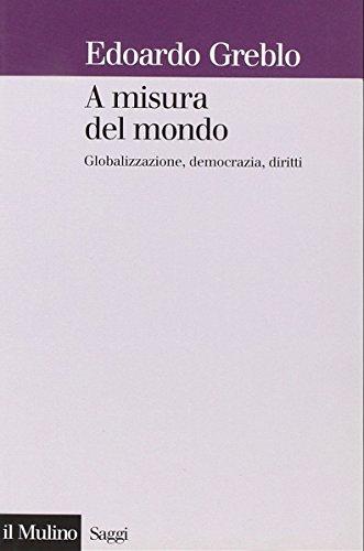 A misura del mondo. Globalizzazione, democrazia, diritti