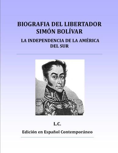 Biografia del Libertador Simón Bolívar, o la Independencia de la America del Sur por L.C.