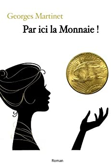 Par ici la monnaie ! (French Edition) di [MARTINET, Georges]