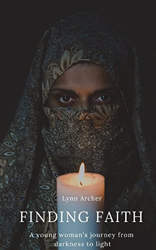 Finding Faith: A young woman's journey from darkness to light por Lynn Archer