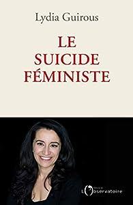 Le suicide féministe par Lydia Guirous