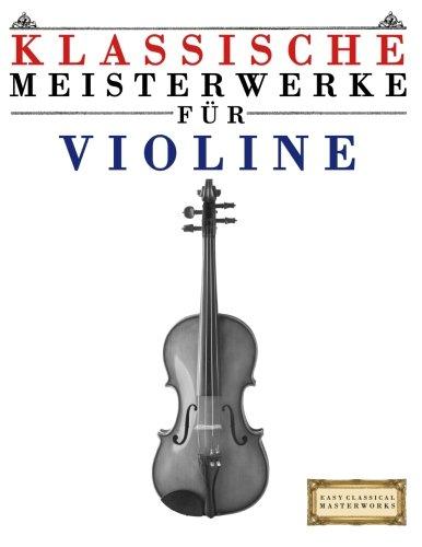 Klassische Meisterwerke für Violine: Leichte Stücke von Bach, Beethoven, Brahms, Handel, Haydn, Mozart, Schubert, Tchaikovsky, Vivaldi und Wagner