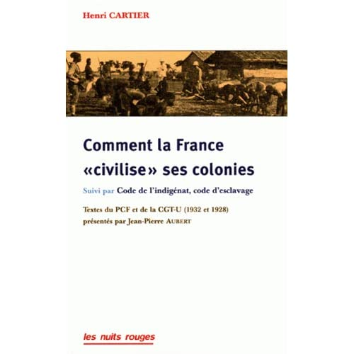 Comment la France : Suivi de Code de l'indigénat, code d'esclavage (brochure de oa CGT-U), Textes de 1932 et 1928